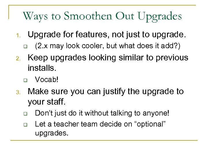 Ways to Smoothen Out Upgrades Upgrade for features, not just to upgrade. 1. q