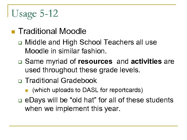 Usage 5 -12 n Traditional Moodle q q q Middle and High School Teachers