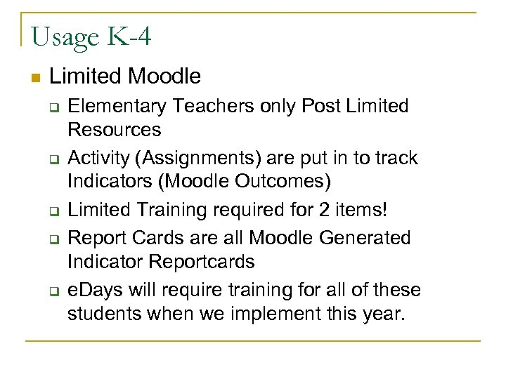 Usage K-4 n Limited Moodle q q q Elementary Teachers only Post Limited Resources
