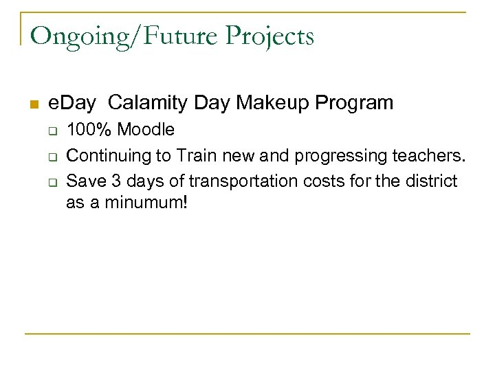Ongoing/Future Projects n e. Day Calamity Day Makeup Program q q q 100% Moodle