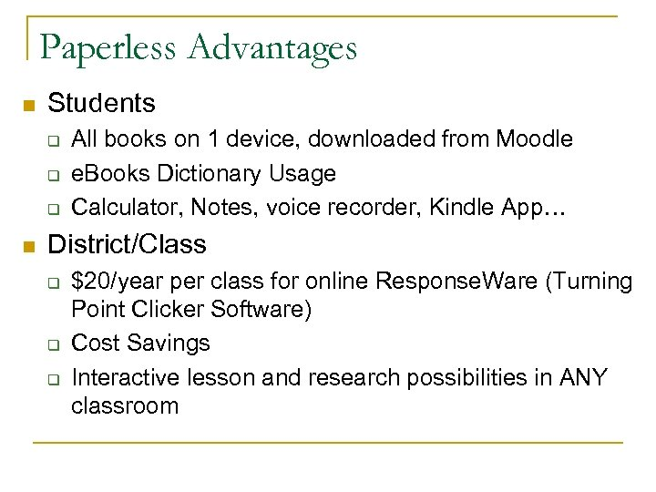Paperless Advantages n Students q q q n All books on 1 device, downloaded