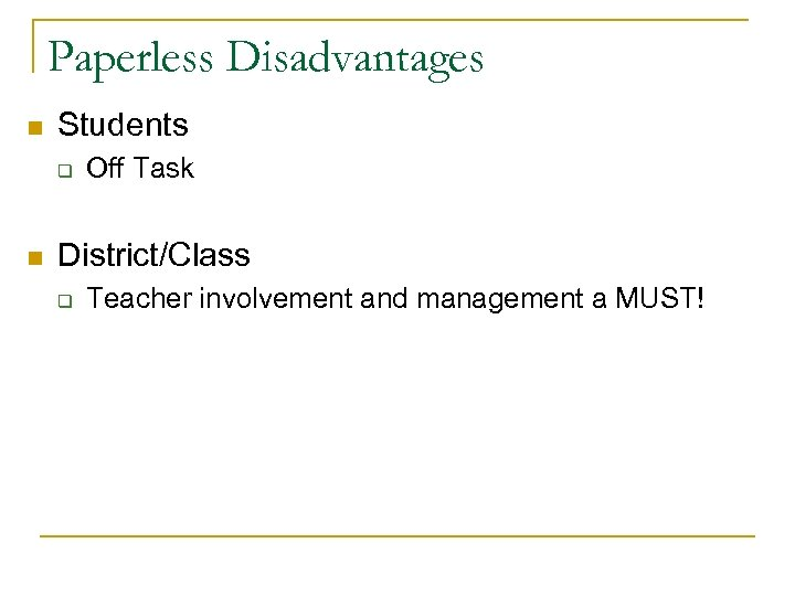 Paperless Disadvantages n Students q n Off Task District/Class q Teacher involvement and management
