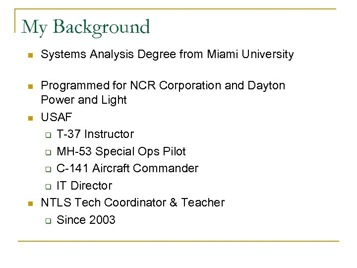 My Background n Systems Analysis Degree from Miami University n Programmed for NCR Corporation