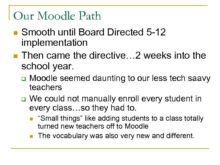 Our Moodle Path n n Smooth until Board Directed 5 -12 implementation Then came