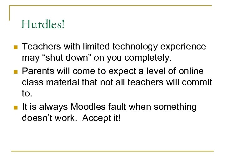 "Hurdles! n n n Teachers with limited technology experience may ""shut down"" on you"