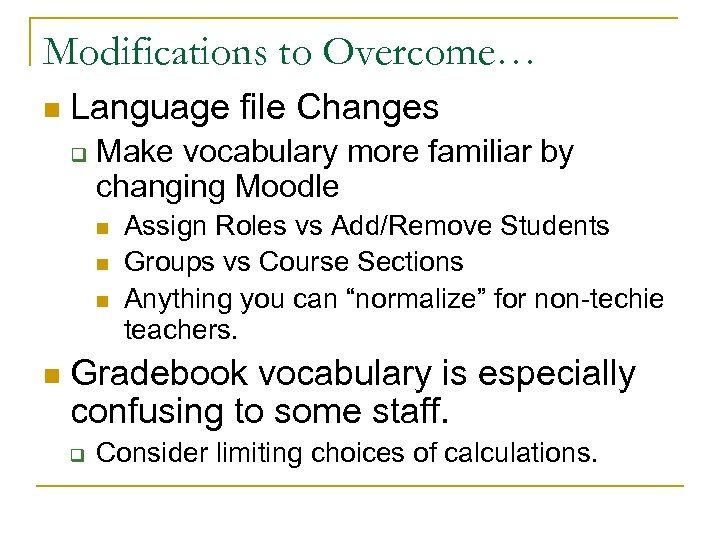 Modifications to Overcome… n Language file Changes q Make vocabulary more familiar by changing