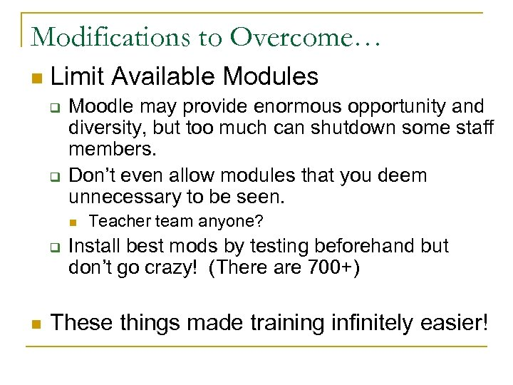 Modifications to Overcome… n Limit Available Modules q q Moodle may provide enormous opportunity
