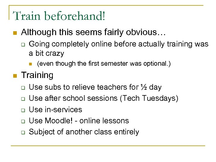 Train beforehand! n Although this seems fairly obvious… q Going completely online before actually