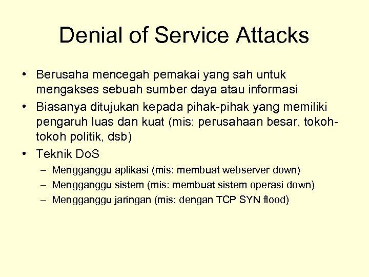 Denial of Service Attacks • Berusaha mencegah pemakai yang sah untuk mengakses sebuah sumber