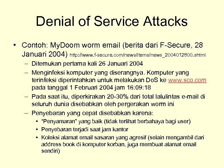 Denial of Service Attacks • Contoh: My. Doom worm email (berita dari F-Secure, 28