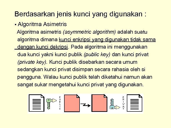 Berdasarkan jenis kunci yang digunakan : § Algoritma Asimetris Algoritma asimetris (asymmetric algorithm) adalah