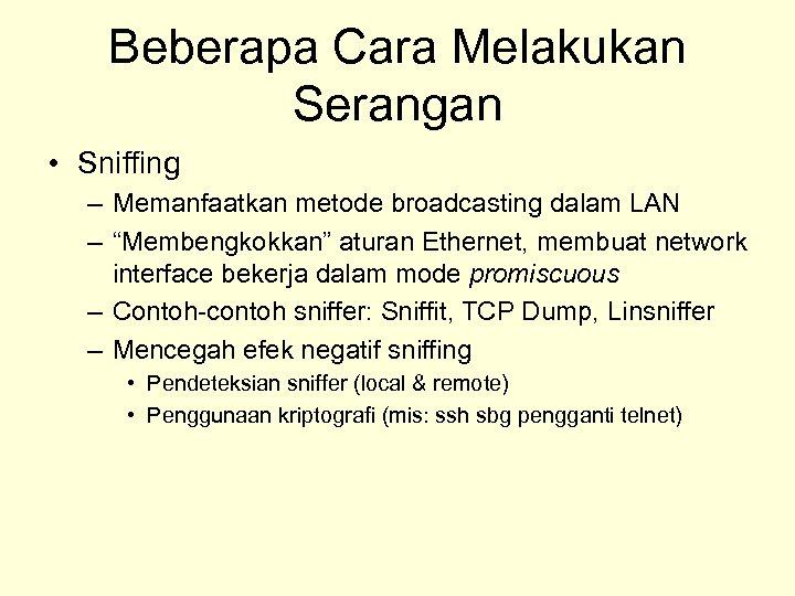 """Beberapa Cara Melakukan Serangan • Sniffing – Memanfaatkan metode broadcasting dalam LAN – """"Membengkokkan"""""""