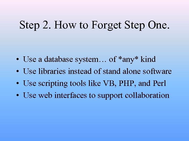 Step 2. How to Forget Step One. • • Use a database system… of