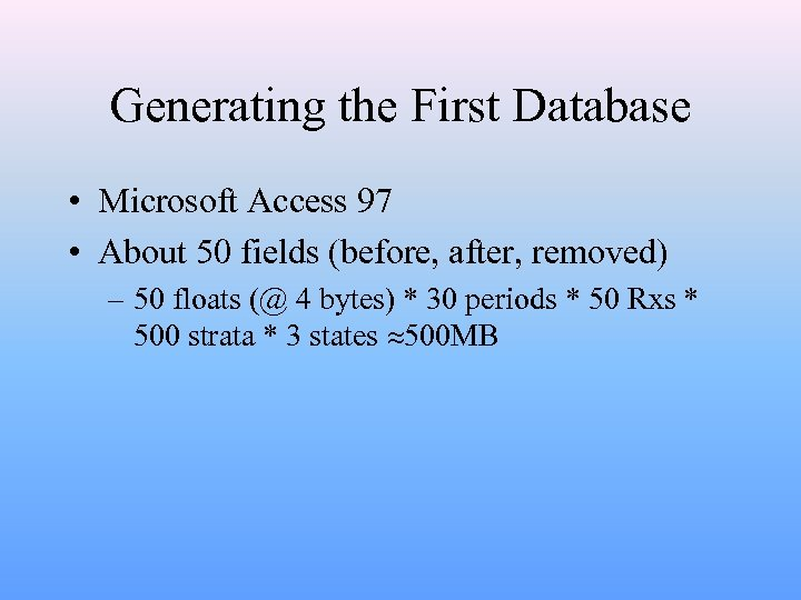 Generating the First Database • Microsoft Access 97 • About 50 fields (before, after,