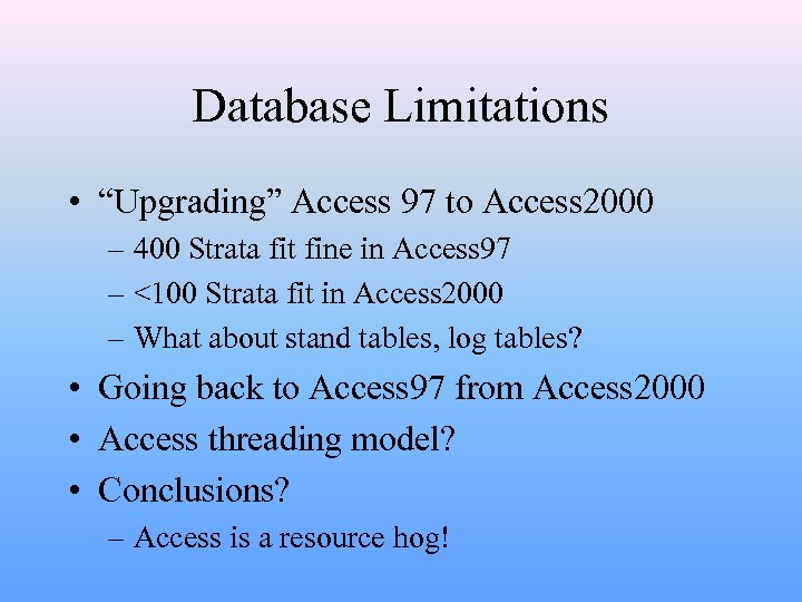 """Database Limitations • """"Upgrading"""" Access 97 to Access 2000 – 400 Strata fit fine"""