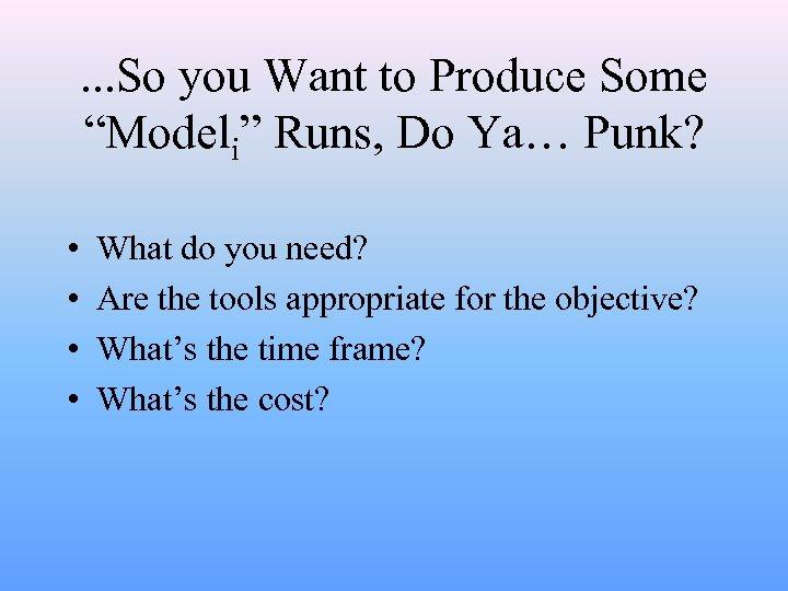 ". . . So you Want to Produce Some ""Modeli"" Runs, Do Ya… Punk?"