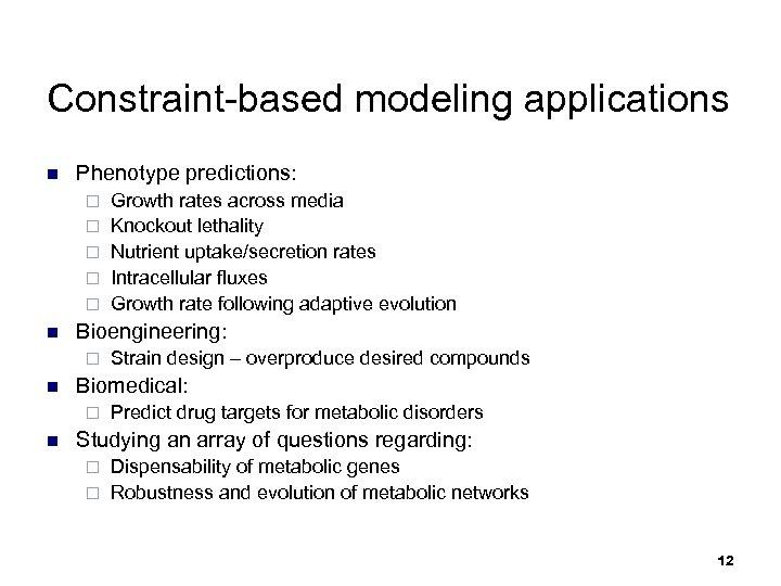 Constraint-based modeling applications n Phenotype predictions: ¨ ¨ ¨ n Bioengineering: ¨ n Strain