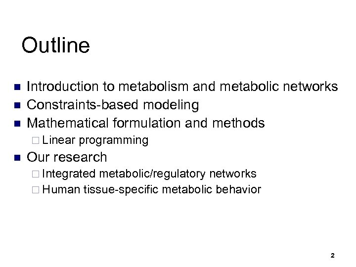 Outline n n n Introduction to metabolism and metabolic networks Constraints-based modeling Mathematical formulation