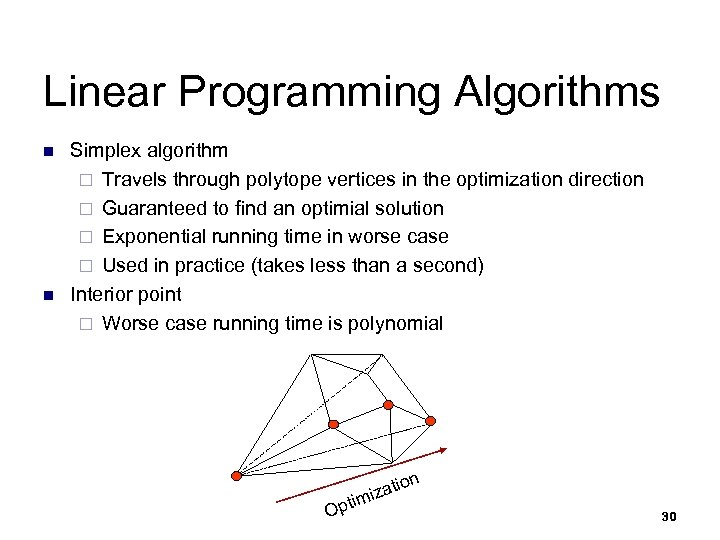 Linear Programming Algorithms n n Simplex algorithm ¨ Travels through polytope vertices in the