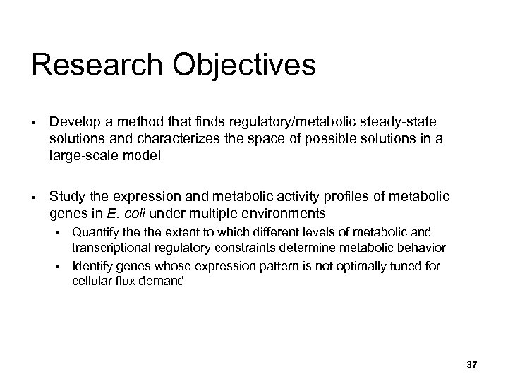 Research Objectives § Develop a method that finds regulatory/metabolic steady-state solutions and characterizes the
