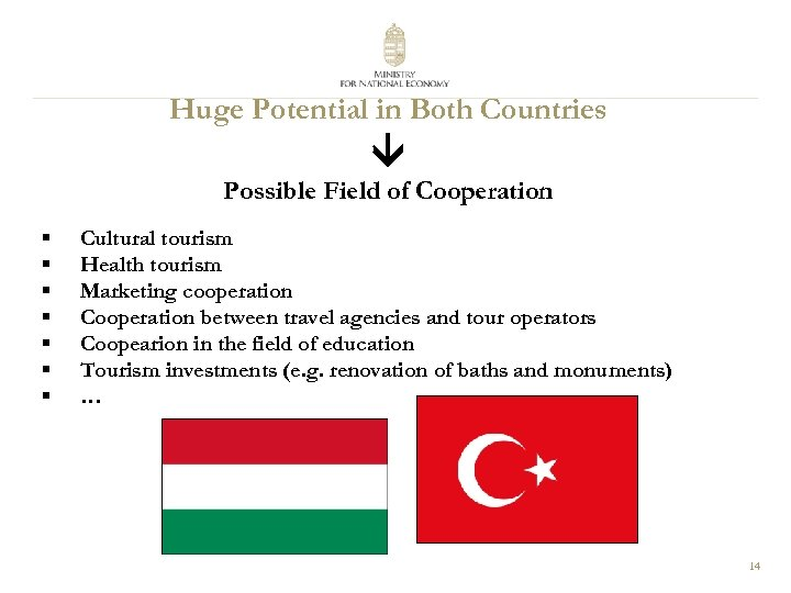 Huge Potential in Both Countries Possible Field of Cooperation § § § § Cultural