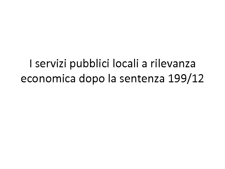 I servizi pubblici locali a rilevanza economica dopo la sentenza 199/12