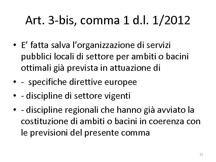 Art. 3 -bis, comma 1 d. l. 1/2012 • E' fatta salva l'organizzazione di