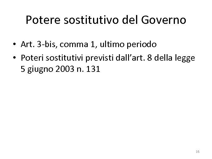 Potere sostitutivo del Governo • Art. 3 -bis, comma 1, ultimo periodo • Poteri