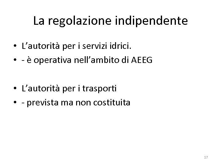 La regolazione indipendente • L'autorità per i servizi idrici. • - è operativa nell'ambito