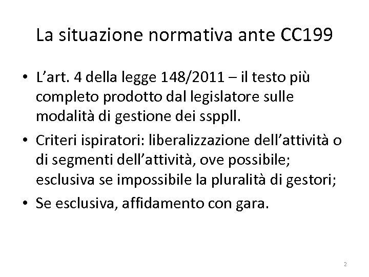 La situazione normativa ante CC 199 • L'art. 4 della legge 148/2011 – il
