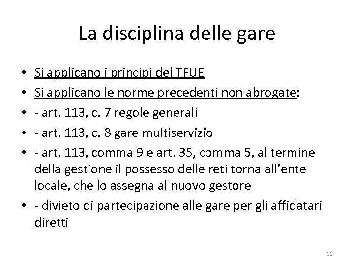 La disciplina delle gare Si applicano i principi del TFUE Si applicano le norme