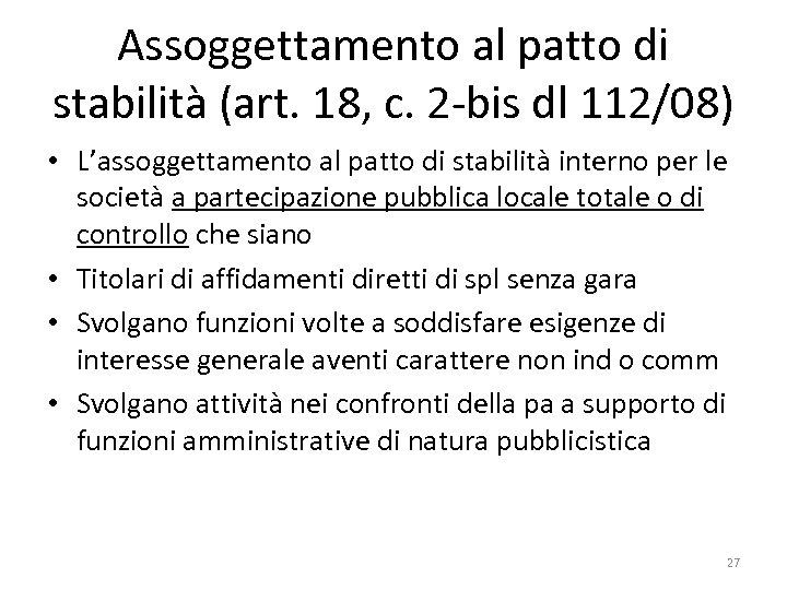 Assoggettamento al patto di stabilità (art. 18, c. 2 -bis dl 112/08) • L'assoggettamento