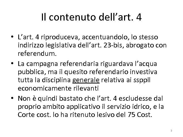 Il contenuto dell'art. 4 • L'art. 4 riproduceva, accentuandolo, lo stesso indirizzo legislativa dell'art.