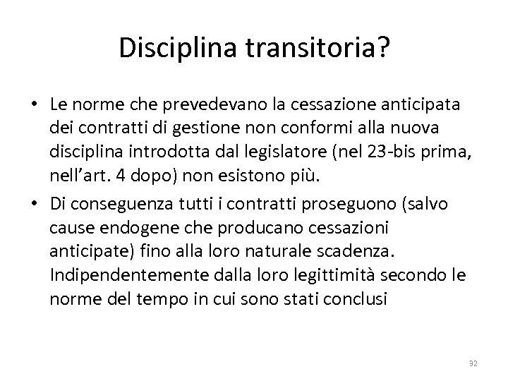 Disciplina transitoria? • Le norme che prevedevano la cessazione anticipata dei contratti di gestione