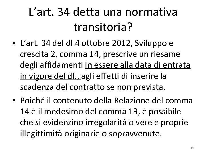 L'art. 34 detta una normativa transitoria? • L'art. 34 del dl 4 ottobre 2012,