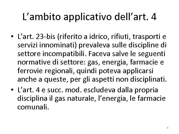 L'ambito applicativo dell'art. 4 • L'art. 23 -bis (riferito a idrico, rifiuti, trasporti e