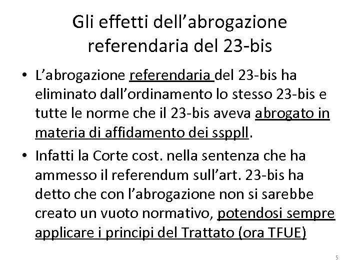 Gli effetti dell'abrogazione referendaria del 23 -bis • L'abrogazione referendaria del 23 -bis ha
