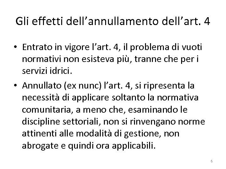 Gli effetti dell'annullamento dell'art. 4 • Entrato in vigore l'art. 4, il problema di