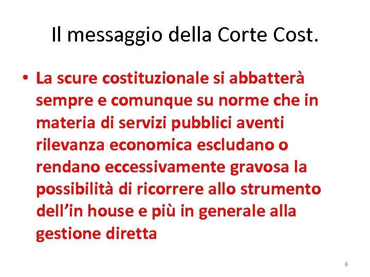 Il messaggio della Corte Cost. • La scure costituzionale si abbatterà sempre e comunque