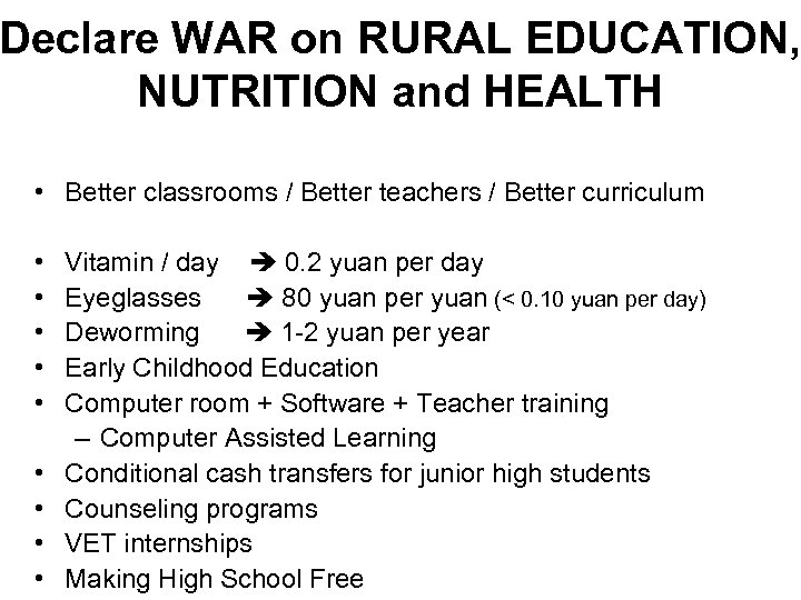 Declare WAR on RURAL EDUCATION, NUTRITION and HEALTH • Better classrooms / Better teachers