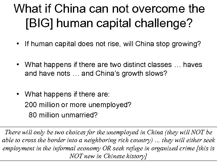 What if China can not overcome the [BIG] human capital challenge? • If human