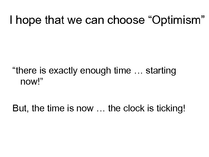 "I hope that we can choose ""Optimism"" ""there is exactly enough time … starting"
