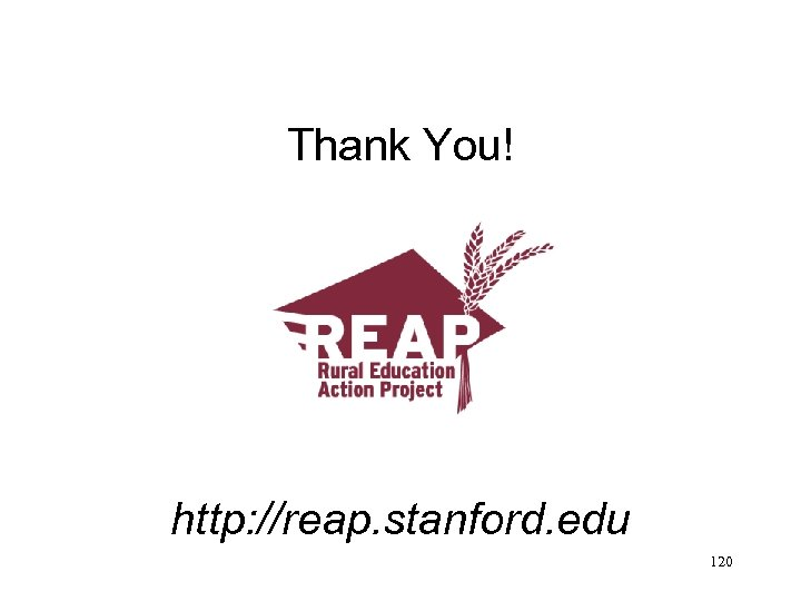 Thank You! http: //reap. stanford. edu 120