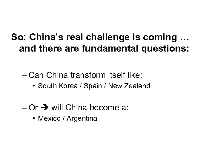 So: China's real challenge is coming … and there are fundamental questions: – Can