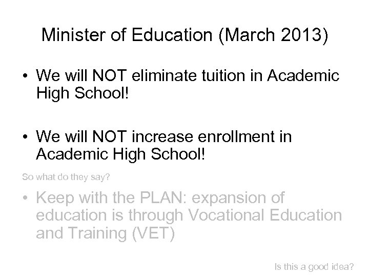 Minister of Education (March 2013) • We will NOT eliminate tuition in Academic High