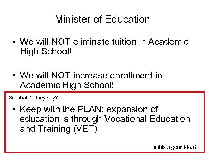 Minister of Education • We will NOT eliminate tuition in Academic High School! •
