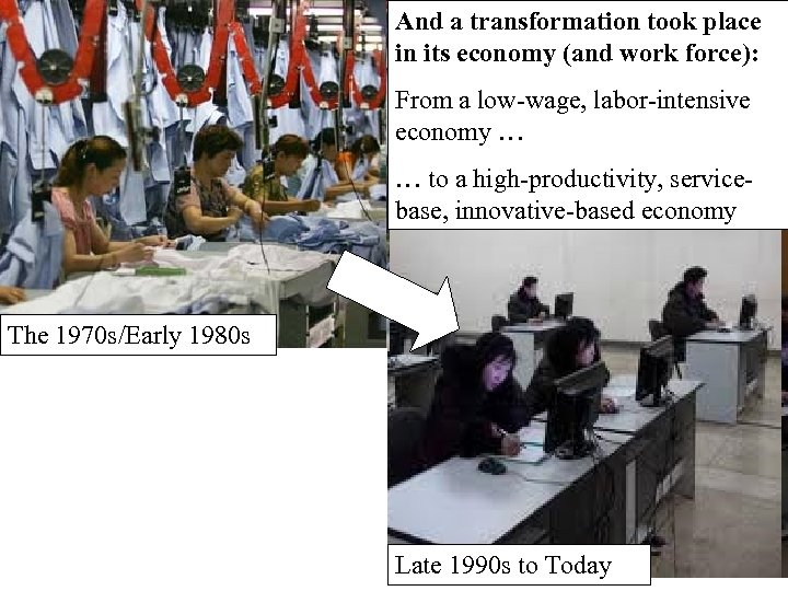 And a transformation took place in its economy (and work force): From a low-wage,