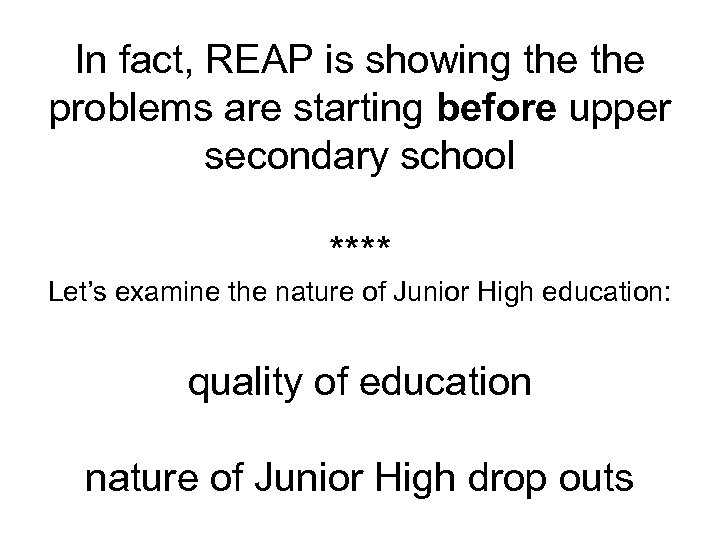 In fact, REAP is showing the problems are starting before upper secondary school ****
