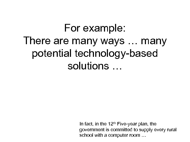 For example: There are many ways … many potential technology-based solutions … In fact,