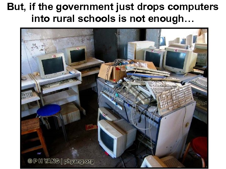 But, if the government just drops computers into rural schools is not enough…